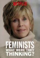 What Were They Thinking >> Feminists What Were They Thinking Netflix Documentaries Onnetflix Ca